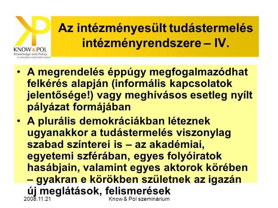 2008.11.21Know & Pol szeminárium Az intézményesült tudástermelés intézményrendszere – IV.