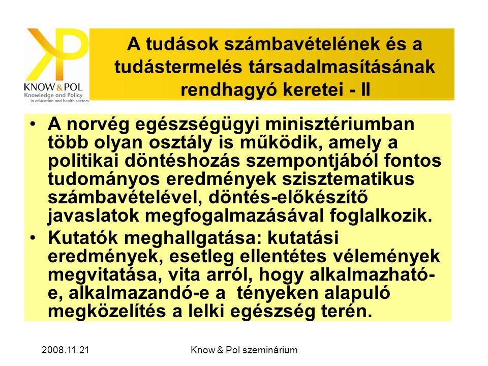 2008.11.21Know & Pol szeminárium A tudások számbavételének és a tudástermelés társadalmasításának rendhagyó keretei - II •A norvég egészségügyi minisztériumban több olyan osztály is működik, amely a politikai döntéshozás szempontjából fontos tudományos eredmények szisztematikus számbavételével, döntés-előkészítő javaslatok megfogalmazásával foglalkozik.