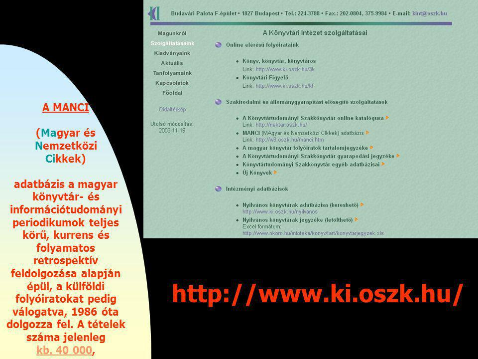 http://www.ki.oszk.hu/ A MANCI (Magyar és Nemzetközi Cikkek) adatbázis a magyar könyvtár- és információtudományi periodikumok teljes körű, kurrens és folyamatos retrospektív feldolgozása alapján épül, a külföldi folyóiratokat pedig válogatva, 1986 óta dolgozza fel.