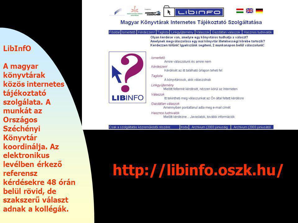 http://libinfo.oszk.hu/ LibInfO A magyar könyvtárak közös internetes tájékoztató szolgálata.