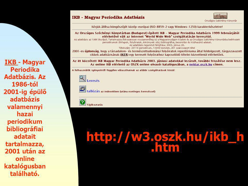 http://w3.oszk.hu/rep.htm IKER – Magyar Időszaki Kiadványok Repertóriuma.