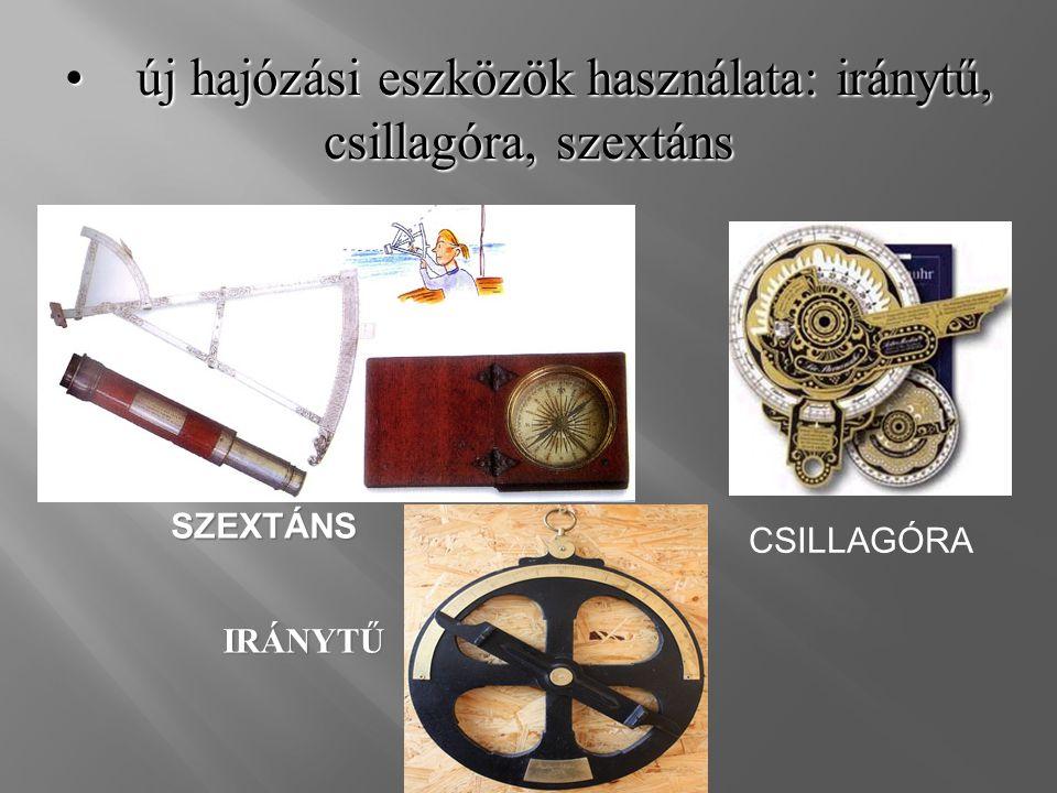 • új hajózási eszközök használata: iránytű, csillagóra, szextáns IRÁNYTŰ CSILLAGÓRA SZEXTÁNS