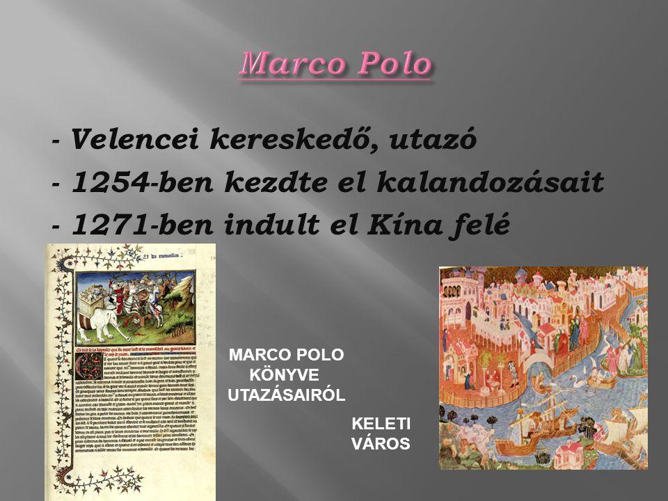 - Velencei kereskedő, utazó - 1254-ben kezdte el kalandozásait - 1271-ben indult el Kína felé MARCO POLO KÖNYVE UTAZÁSAIRÓL KELETI VÁROS