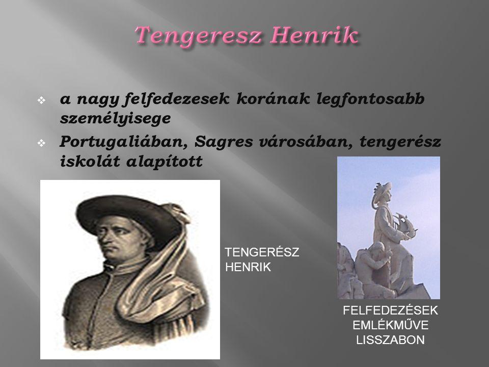  a nagy felfedezesek korának legfontosabb személyisege  Portugaliában, Sagres városában, tengerész iskolát alapított TENGERÉSZ HENRIK FELFEDEZÉSEK E