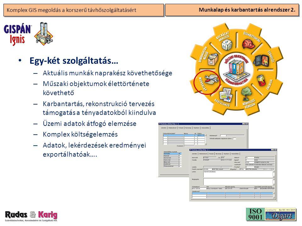 Komplex GIS megoldás a korszerű távhőszolgáltatásért Munkalap és karbantartás alrendszer 2. • Egy-két szolgáltatás… – Aktuális munkák naprakész követh