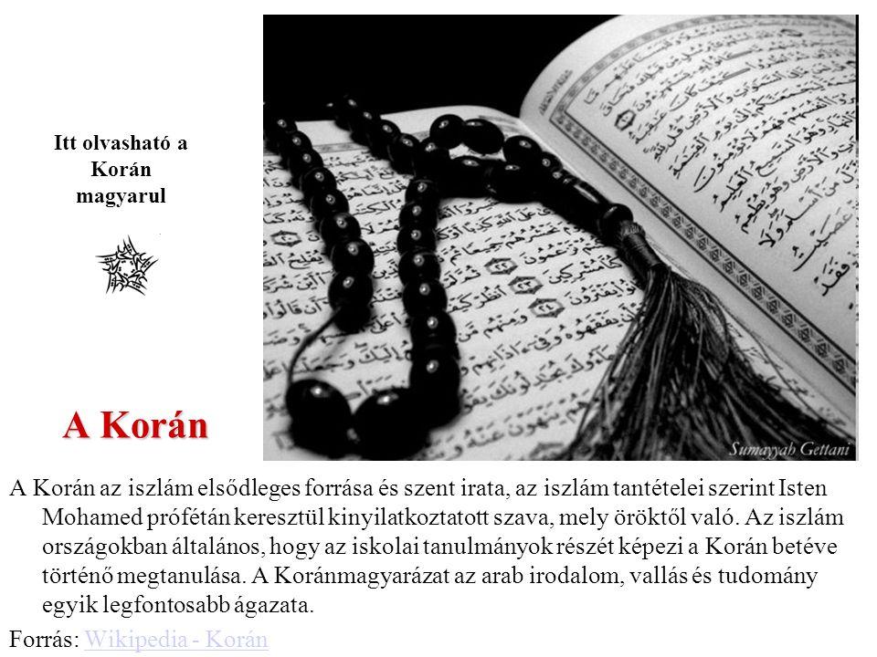 A Korán A Korán az iszlám elsődleges forrása és szent irata, az iszlám tantételei szerint Isten Mohamed prófétán keresztül kinyilatkoztatott szava, mely öröktől való.