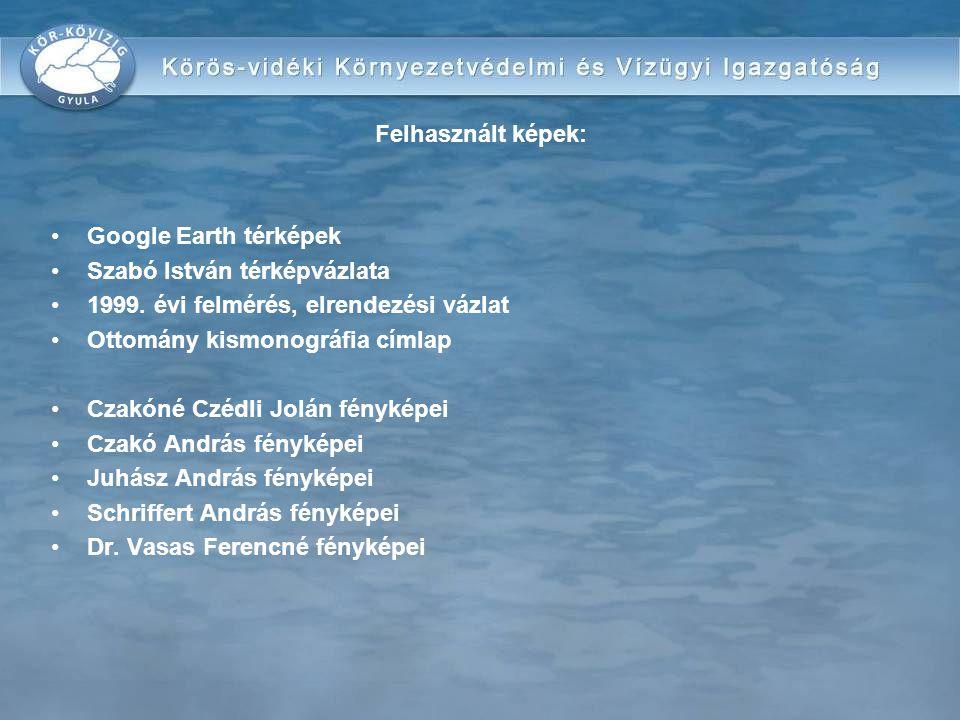 Felhasznált képek: •Google Earth térképek •Szabó István térképvázlata •1999.