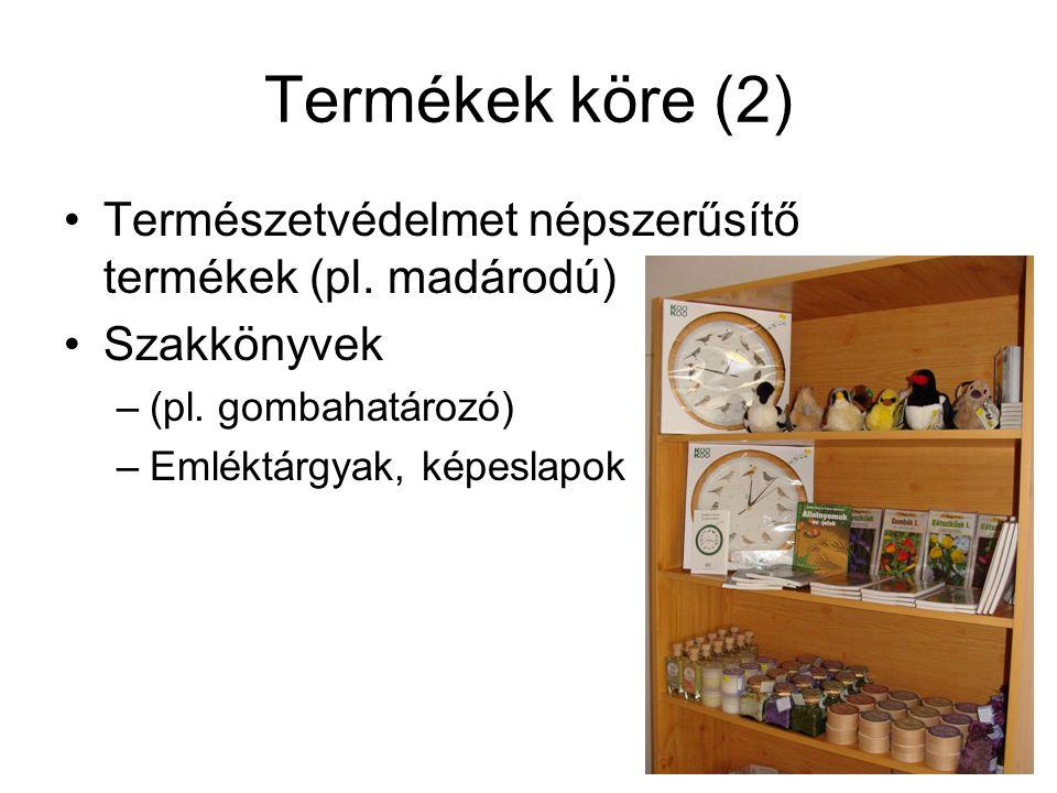 Termékek köre (2) •Természetvédelmet népszerűsítő termékek (pl. madárodú) •Szakkönyvek –(pl. gombahatározó) –Emléktárgyak, képeslapok