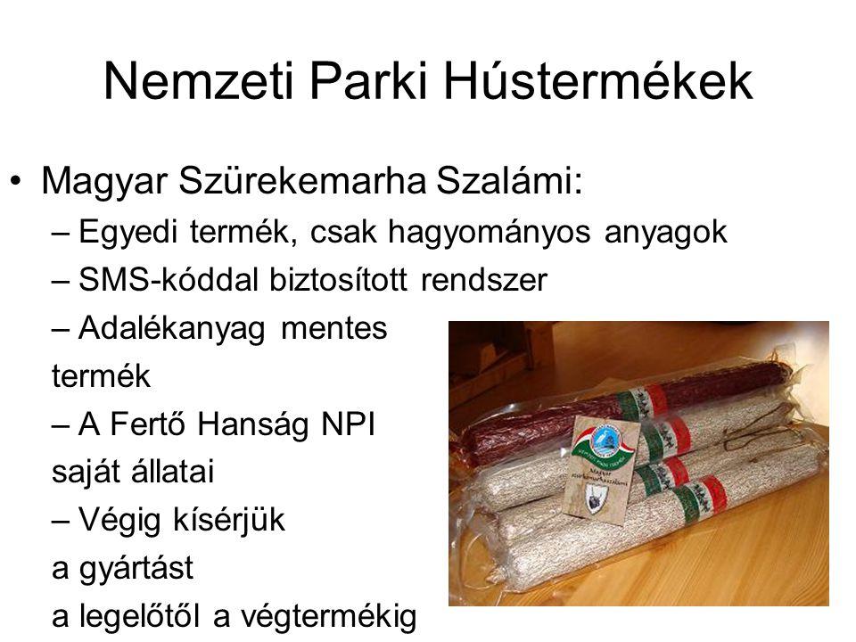Nemzeti Parki Hústermékek •Magyar Szürekemarha Szalámi: –Egyedi termék, csak hagyományos anyagok –SMS-kóddal biztosított rendszer –Adalékanyag mentes