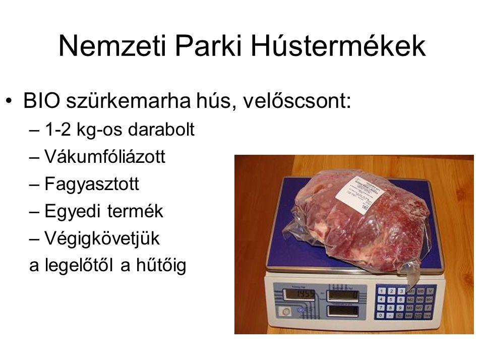 Nemzeti Parki Hústermékek •BIO szürkemarha hús, velőscsont: –1-2 kg-os darabolt –Vákumfóliázott –Fagyasztott –Egyedi termék –Végigkövetjük a legelőtől