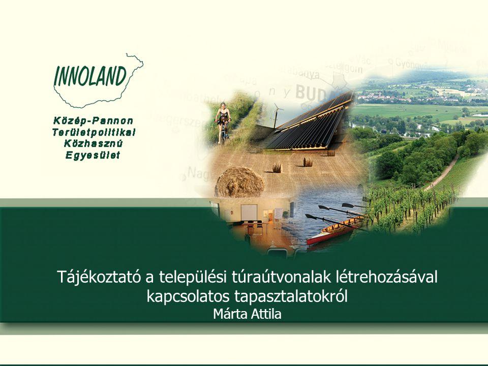 Tájékoztató a települési túraútvonalak létrehozásával kapcsolatos tapasztalatokról Márta Attila