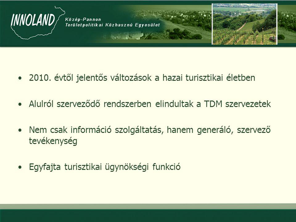 •2010. évtől jelentős változások a hazai turisztikai életben •Alulról szerveződő rendszerben elindultak a TDM szervezetek •Nem csak információ szolgál