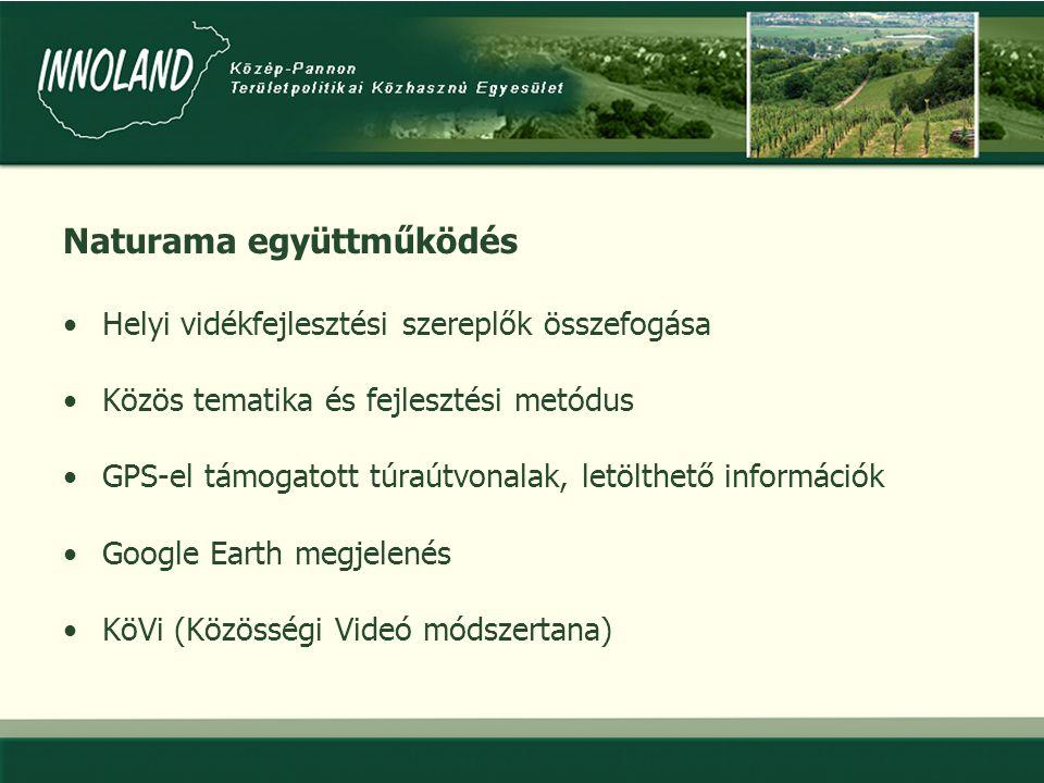Naturama együttműködés •Helyi vidékfejlesztési szereplők összefogása •Közös tematika és fejlesztési metódus •GPS-el támogatott túraútvonalak, letölthető információk •Google Earth megjelenés •KöVi (Közösségi Videó módszertana)