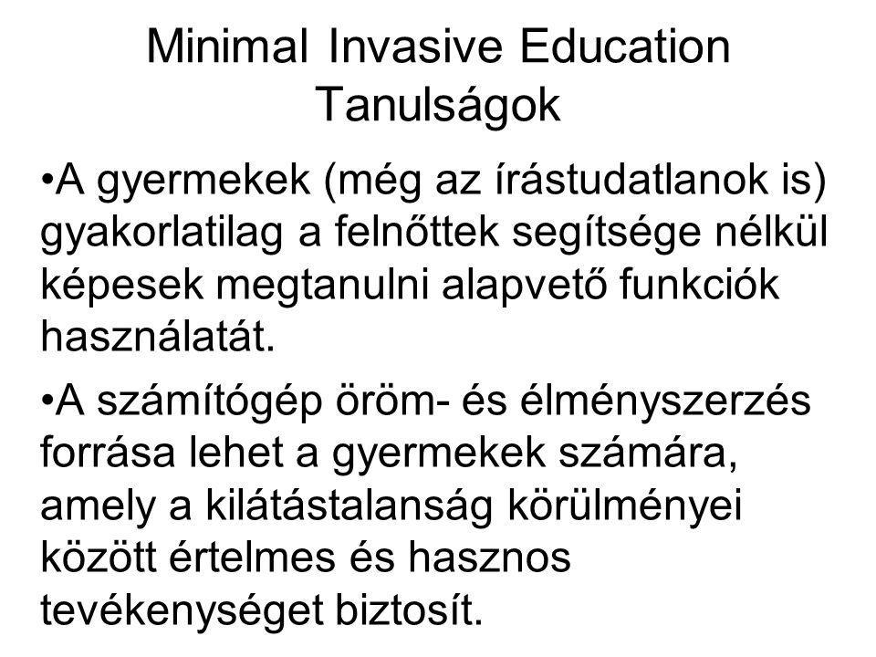 Minimal Invasive Education Tanulságok •A gyermekek (még az írástudatlanok is) gyakorlatilag a felnőttek segítsége nélkül képesek megtanulni alapvető funkciók használatát.