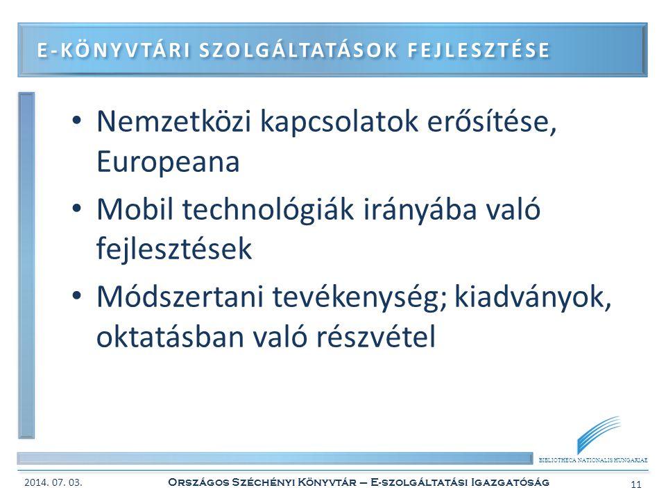BIBLIOTHECA NATIONALIS HUNGARIAE • Nemzetközi kapcsolatok erősítése, Europeana • Mobil technológiák irányába való fejlesztések • Módszertani tevékenys