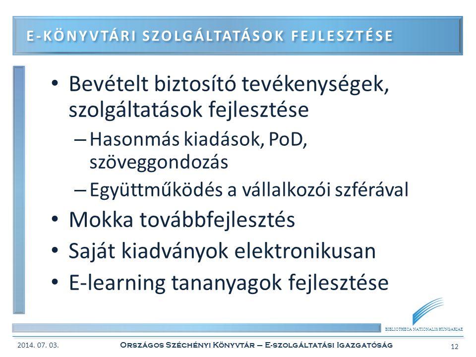 BIBLIOTHECA NATIONALIS HUNGARIAE • Bevételt biztosító tevékenységek, szolgáltatások fejlesztése – Hasonmás kiadások, PoD, szöveggondozás – Együttműköd