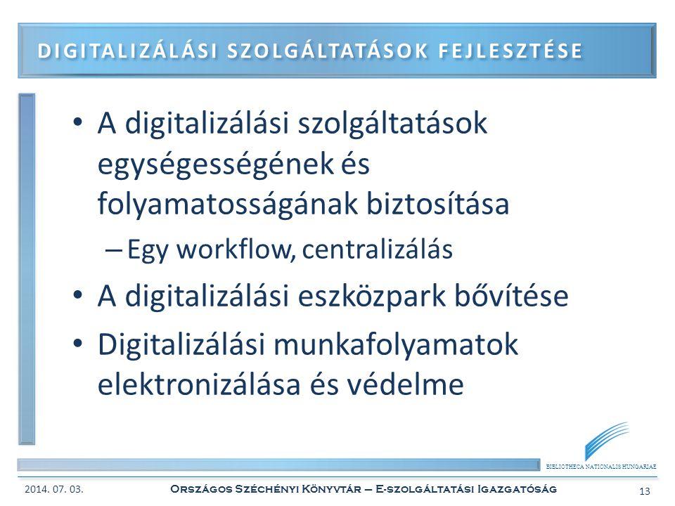 BIBLIOTHECA NATIONALIS HUNGARIAE • A digitalizálási szolgáltatások egységességének és folyamatosságának biztosítása – Egy workflow, centralizálás • A