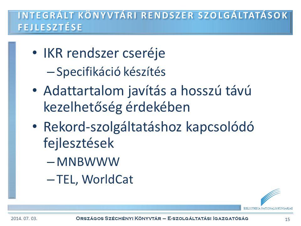 BIBLIOTHECA NATIONALIS HUNGARIAE • IKR rendszer cseréje – Specifikáció készítés • Adattartalom javítás a hosszú távú kezelhetőség érdekében • Rekord-s