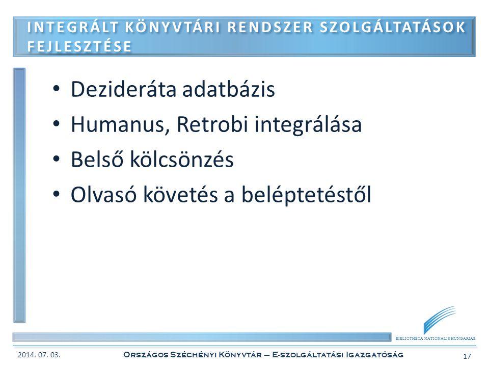 BIBLIOTHECA NATIONALIS HUNGARIAE • Dezideráta adatbázis • Humanus, Retrobi integrálása • Belső kölcsönzés • Olvasó követés a beléptetéstől INTEGRÁLT K