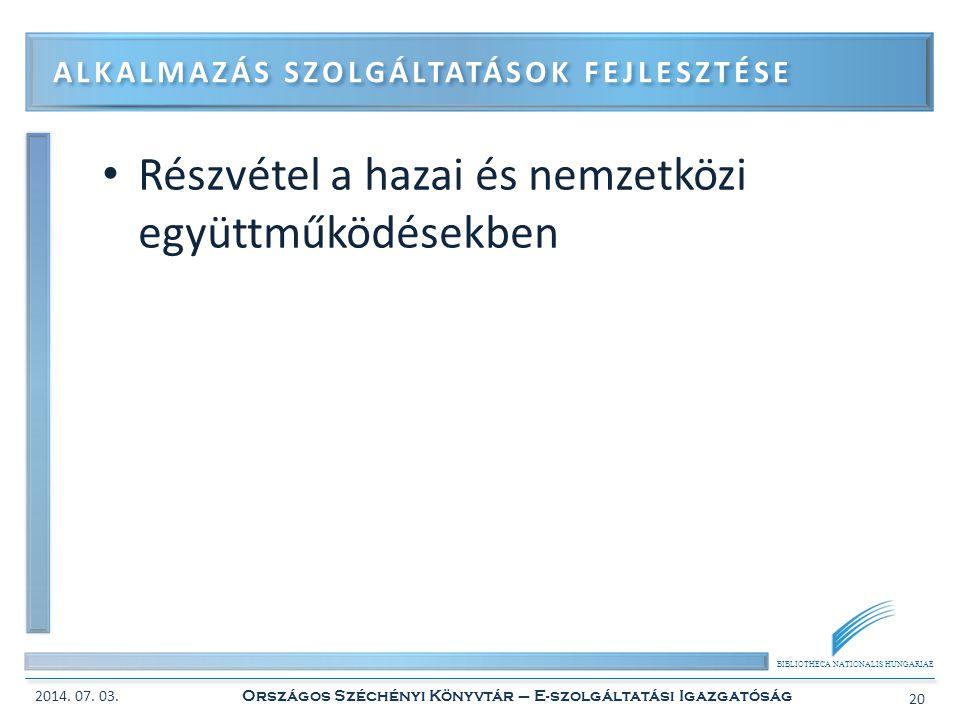 BIBLIOTHECA NATIONALIS HUNGARIAE • Részvétel a hazai és nemzetközi együttműködésekben ALKALMAZÁS SZOLGÁLTATÁSOK FEJLESZTÉSE 2014. 07. 03. Országos Szé