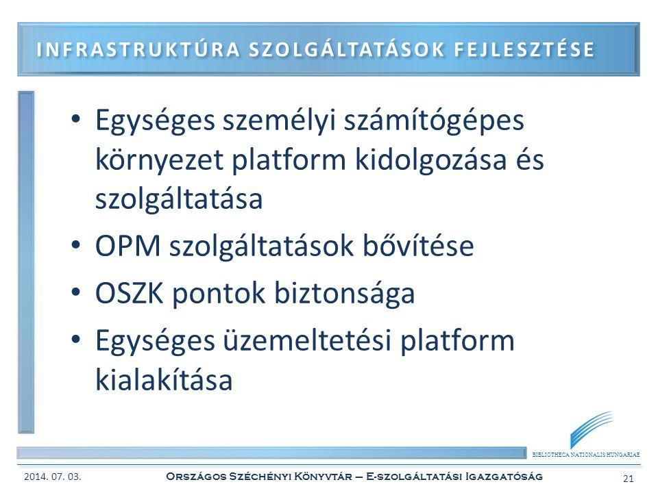 BIBLIOTHECA NATIONALIS HUNGARIAE • Egységes személyi számítógépes környezet platform kidolgozása és szolgáltatása • OPM szolgáltatások bővítése • OSZK