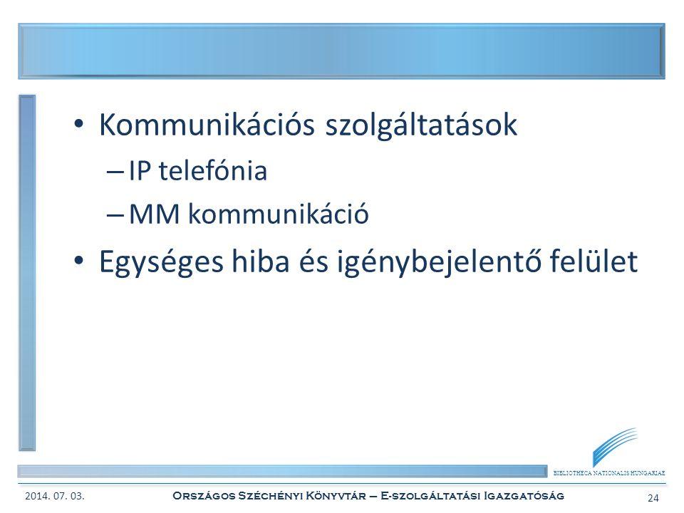 BIBLIOTHECA NATIONALIS HUNGARIAE • Kommunikációs szolgáltatások – IP telefónia – MM kommunikáció • Egységes hiba és igénybejelentő felület 2014. 07. 0