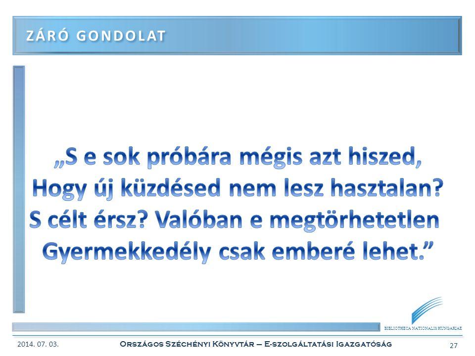 BIBLIOTHECA NATIONALIS HUNGARIAE ZÁRÓ GONDOLAT 2014. 07. 03. Országos Széchényi Könyvtár – E-szolgáltatási Igazgatóság 27