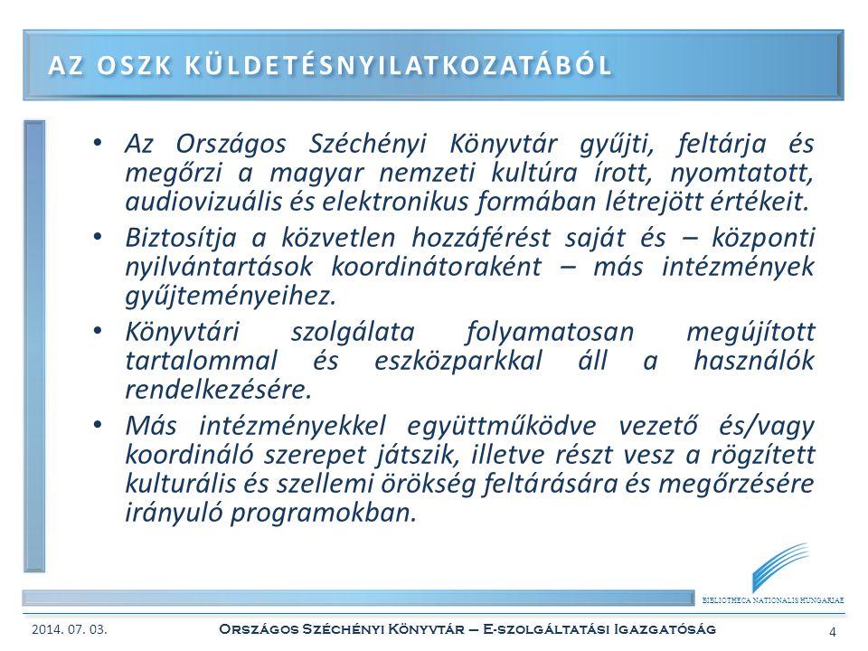 BIBLIOTHECA NATIONALIS HUNGARIAE • Szolgáltatási portfolió kialakítása és kezelése • ITILv3 ajánlás szerint definiált működési folyamatok létrehozása • ITILv3 szerinti szolgáltatás életciklus menedzsment megvalósítása SZOLGÁLTATÁS MENEDZSMENT 2014.