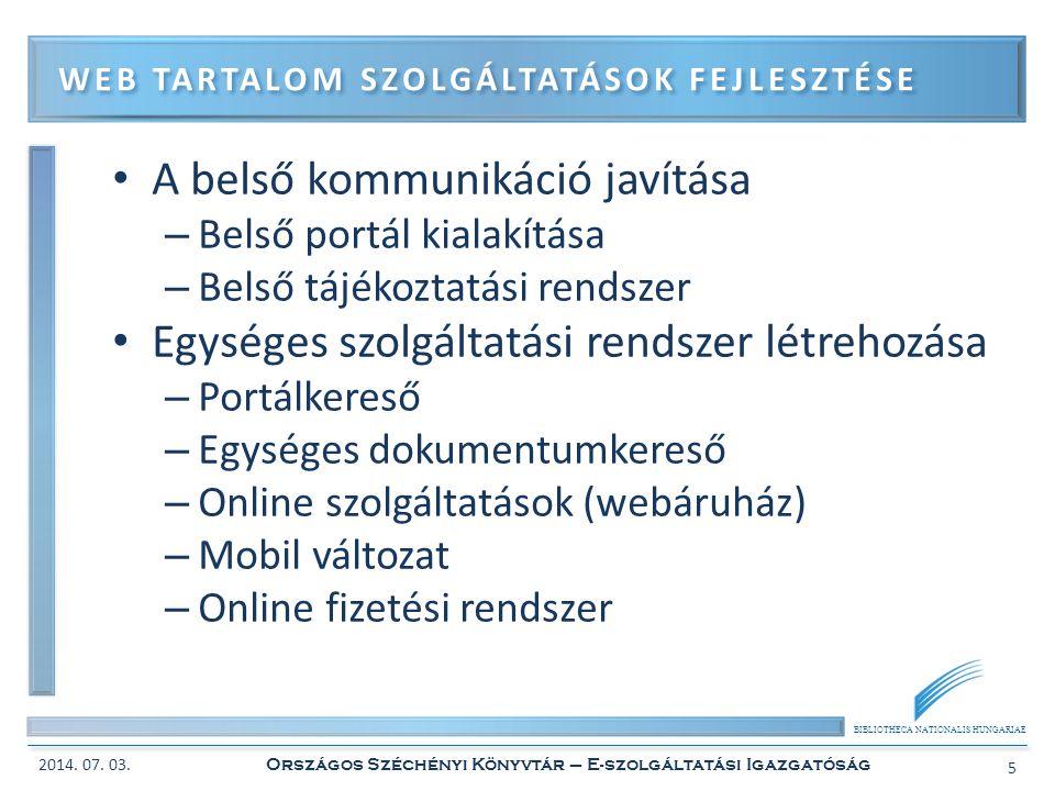 BIBLIOTHECA NATIONALIS HUNGARIAE • A könyvtár népszerűsítése a gyűjteményén és a szolgáltatásain keresztül • Online kutatói műhelyek kialakítása • Használói elégedettség növelése – minőségmenedzsment WEB TARTALOM SZOLGÁLTATÁSOK FEJLESZTÉSE 2014.
