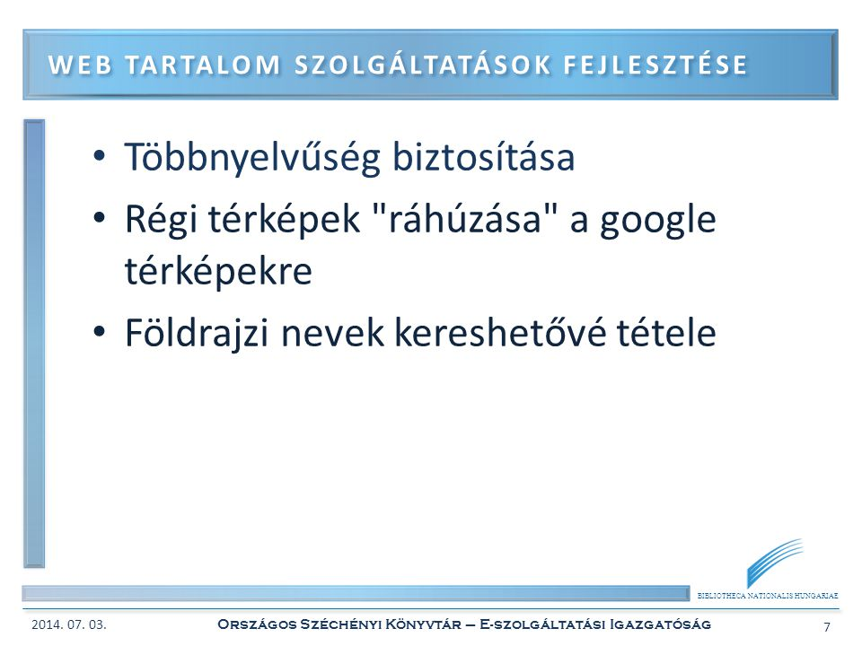 BIBLIOTHECA NATIONALIS HUNGARIAE • Egységes fejlesztői és szolgáltatási platform kialakítása • Egyedi fejlesztések életciklus követése és támogatása • Munkafolyamat támogató rendszer bevezetése és alkalmazásintegráció ALKALMAZÁS SZOLGÁLTATÁSOK FEJLESZTÉSE 2014.