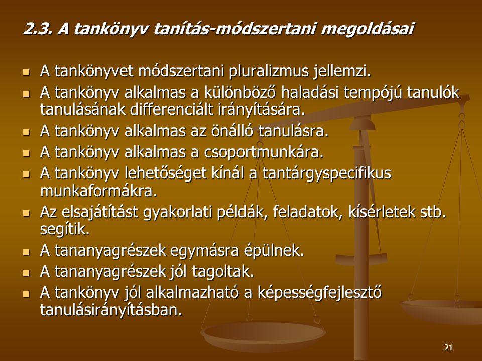 21 2.3.A tankönyv tanítás-módszertani megoldásai  A tankönyvet módszertani pluralizmus jellemzi.