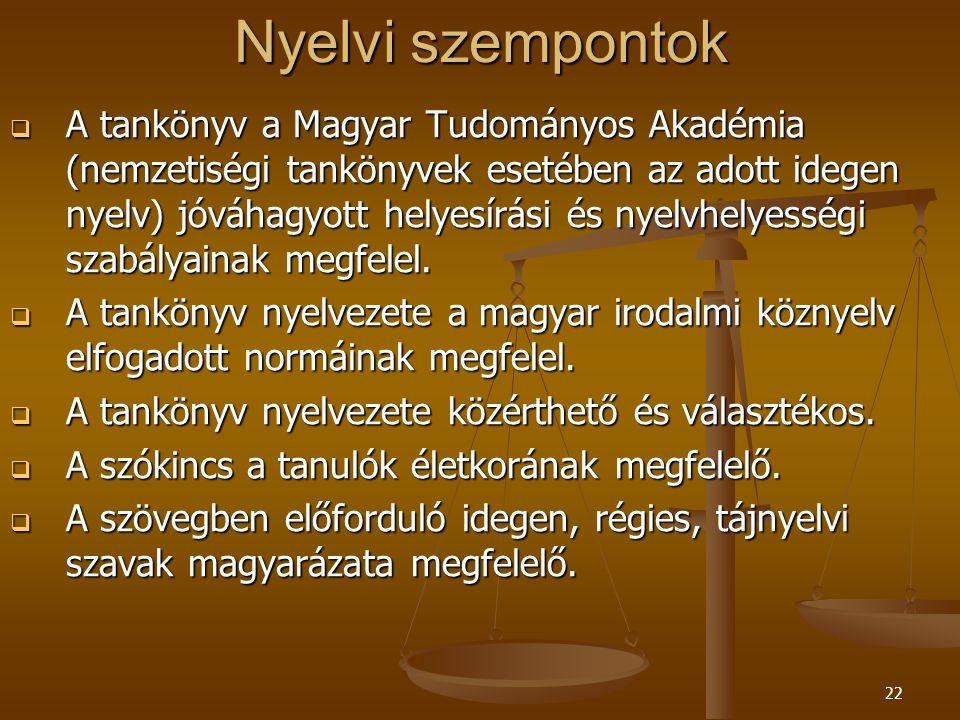 22 Nyelvi szempontok  A tankönyv a Magyar Tudományos Akadémia (nemzetiségi tankönyvek esetében az adott idegen nyelv) jóváhagyott helyesírási és nyelvhelyességi szabályainak megfelel.