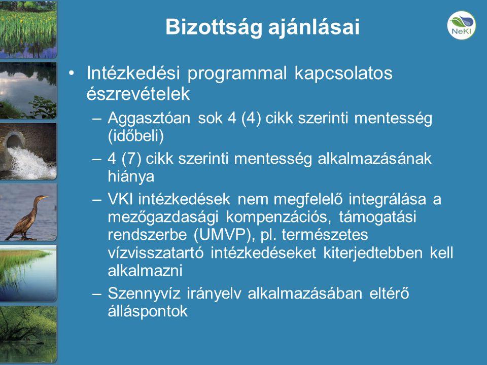 Bizottság ajánlásai •Intézkedési programmal kapcsolatos észrevételek –Aggasztóan sok 4 (4) cikk szerinti mentesség (időbeli) –4 (7) cikk szerinti mentesség alkalmazásának hiánya –VKI intézkedések nem megfelelő integrálása a mezőgazdasági kompenzációs, támogatási rendszerbe (UMVP), pl.