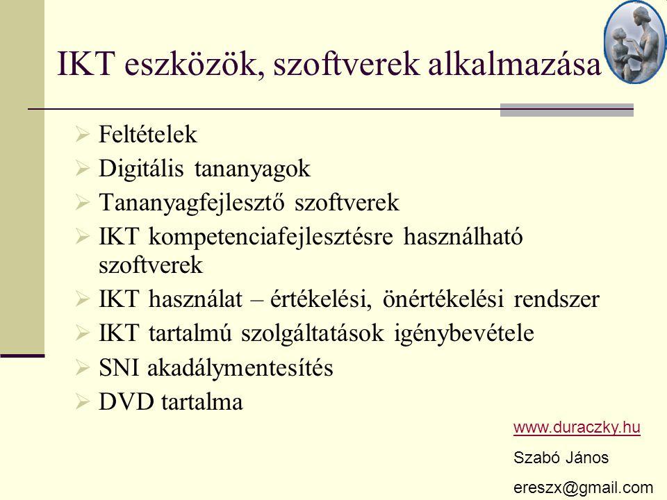IKT eszközök, szoftverek alkalmazása  Feltételek  Digitális tananyagok  Tananyagfejlesztő szoftverek  IKT kompetenciafejlesztésre használható szof