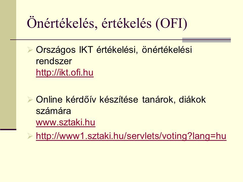 Önértékelés, értékelés (OFI)  Országos IKT értékelési, önértékelési rendszer http://ikt.ofi.hu http://ikt.ofi.hu  Online kérdőív készítése tanárok,
