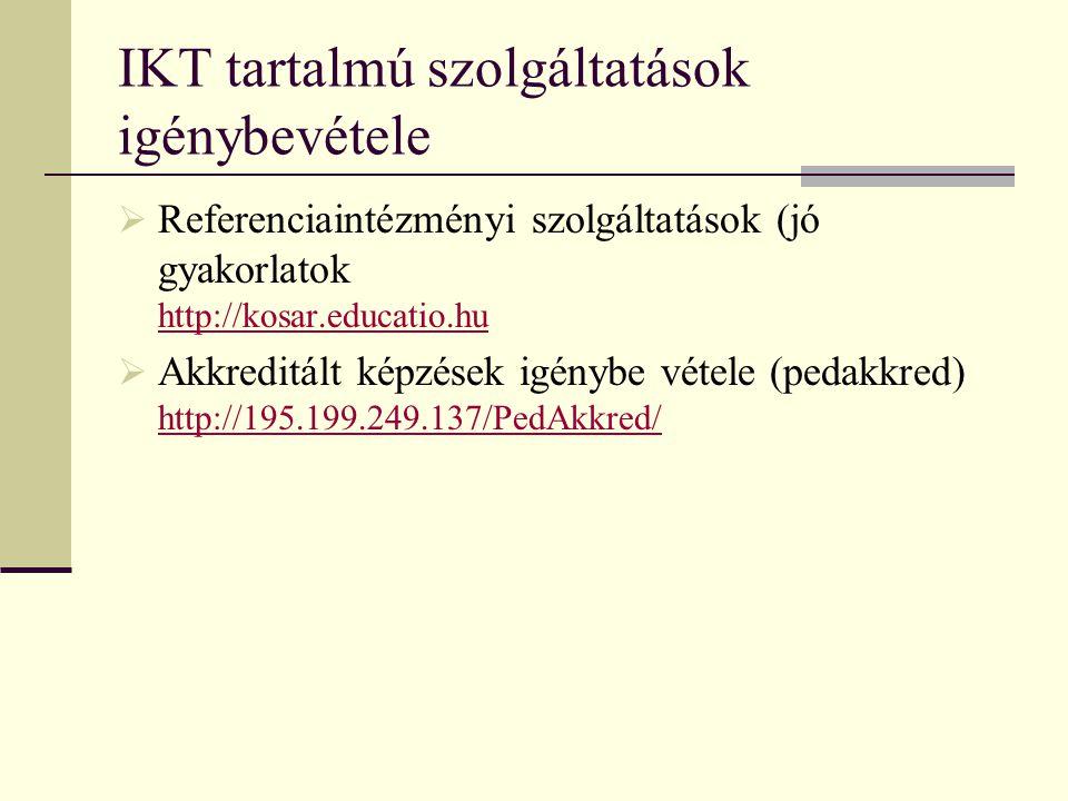 IKT tartalmú szolgáltatások igénybevétele  Referenciaintézményi szolgáltatások (jó gyakorlatok http://kosar.educatio.hu http://kosar.educatio.hu  Ak