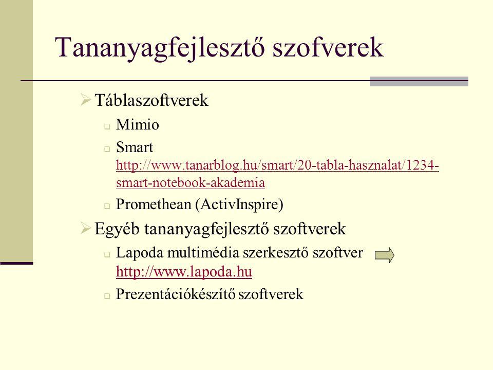 Tananyagfejlesztő szofverek  Táblaszoftverek  Mimio  Smart http://www.tanarblog.hu/smart/20-tabla-hasznalat/1234- smart-notebook-akademia http://ww