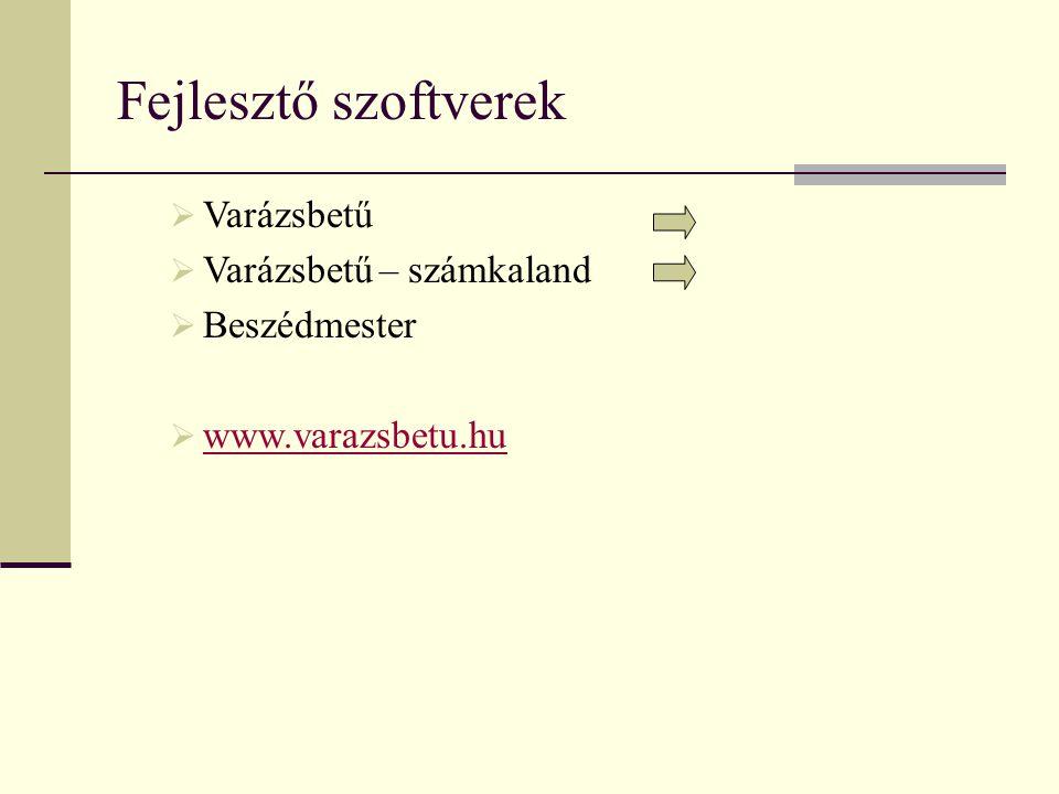 Fejlesztő szoftverek  Varázsbetű  Varázsbetű – számkaland  Beszédmester  www.varazsbetu.hu www.varazsbetu.hu