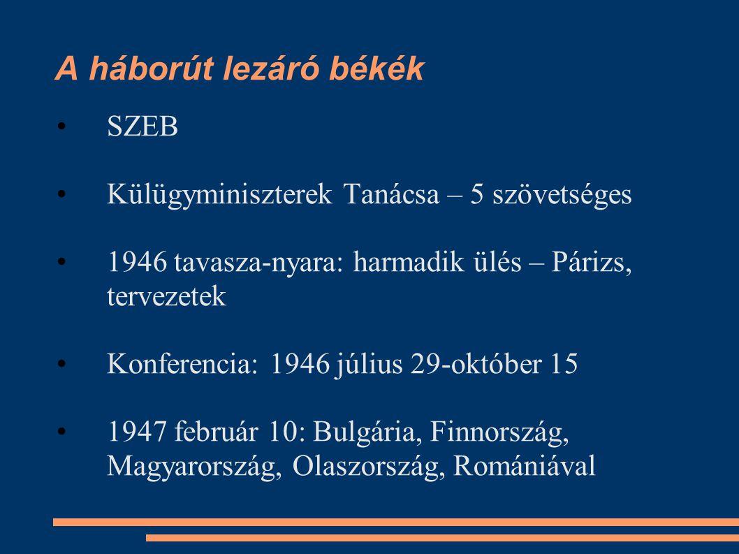 A háborút lezáró békék •SZEB •Külügyminiszterek Tanácsa – 5 szövetséges •1946 tavasza-nyara: harmadik ülés – Párizs, tervezetek •Konferencia: 1946 júl