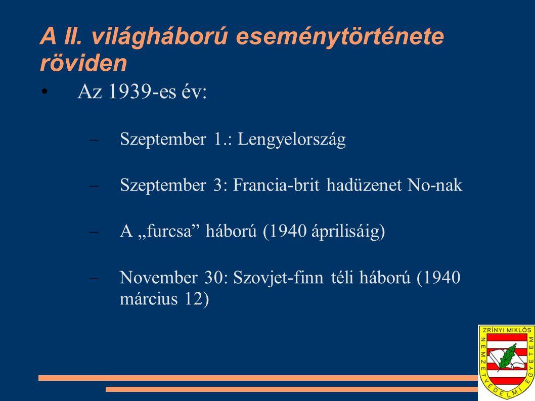 """A II. világháború eseménytörténete röviden •Az 1939-es év: –Szeptember 1.: Lengyelország –Szeptember 3: Francia-brit hadüzenet No-nak –A """"furcsa"""" hábo"""
