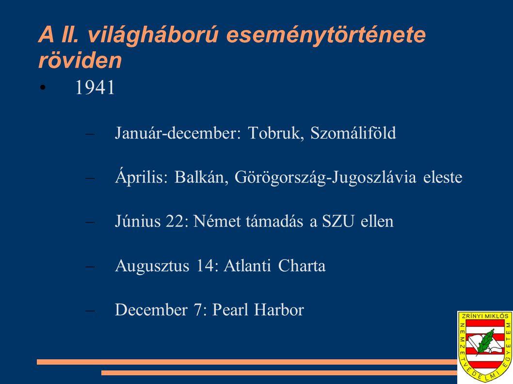 A II. világháború eseménytörténete röviden •1941 –Január-december: Tobruk, Szomáliföld –Április: Balkán, Görögország-Jugoszlávia eleste –Június 22: Né