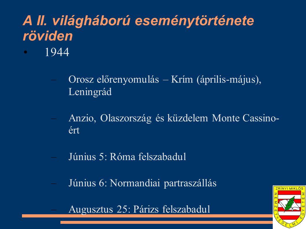 A II. világháború eseménytörténete röviden •1944 –Orosz előrenyomulás – Krím (április-május), Leningrád –Anzio, Olaszország és küzdelem Monte Cassino-
