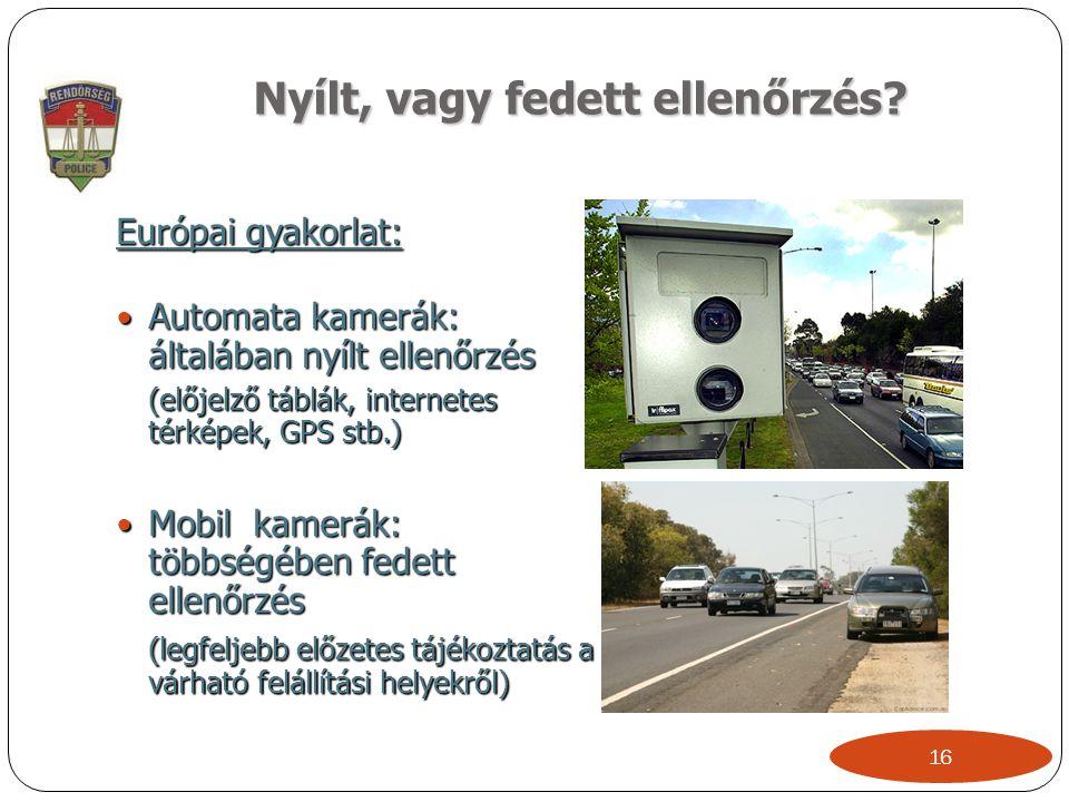 Nyílt, vagy fedett ellenőrzés? Európai gyakorlat:  Automata kamerák: általában nyílt ellenőrzés (előjelző táblák, internetes térképek, GPS stb.)  Mo