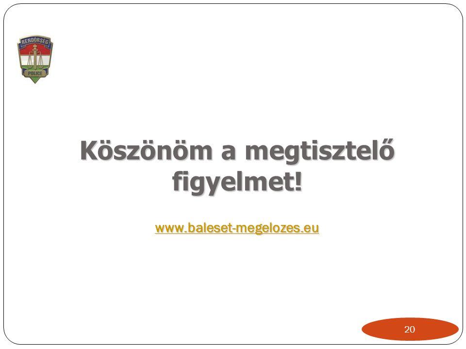 Köszönöm a megtisztelő figyelmet! www.baleset-megelozes.eu www.baleset-megelozes.eu 20