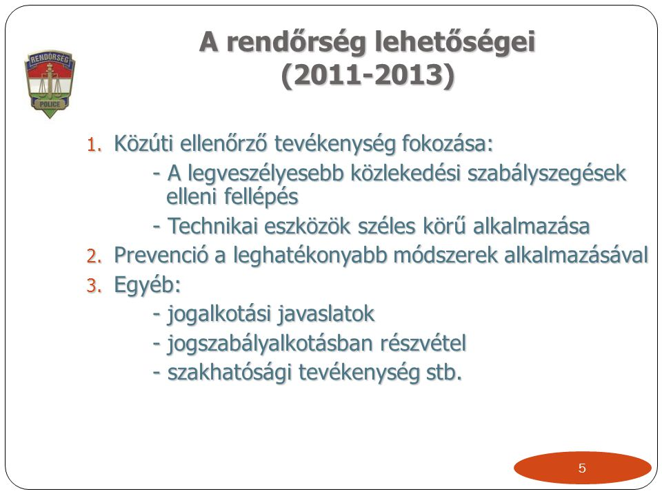 A rendőrség lehetőségei (2011-2013) 1. Közúti ellenőrző tevékenység fokozása: - A legveszélyesebb közlekedési szabályszegések elleni fellépés - Techni