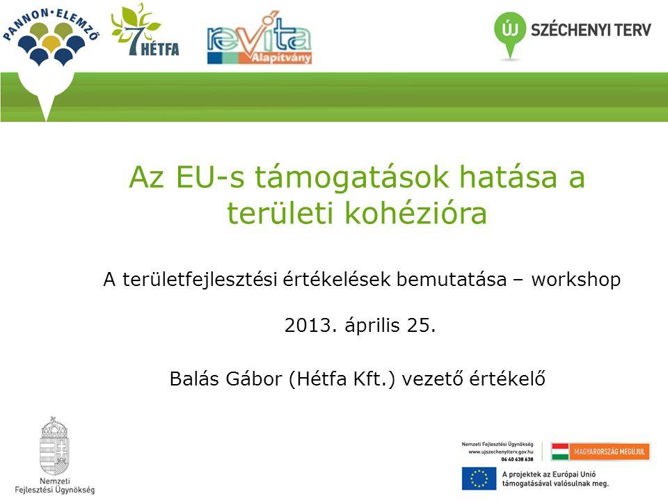 Az EU-s támogatások hatása a területi kohézióra A területfejlesztési értékelések bemutatása – workshop 2013.