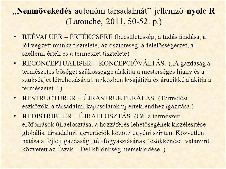 """""""Nemnövekedés autonóm társadalmát"""" jellemző nyolc R (Latouche, 2011, 50-52. p.) • RÉÉVALUER – ÉRTÉKCSERE (becsületesség, a tudás átadása, a jól végzet"""