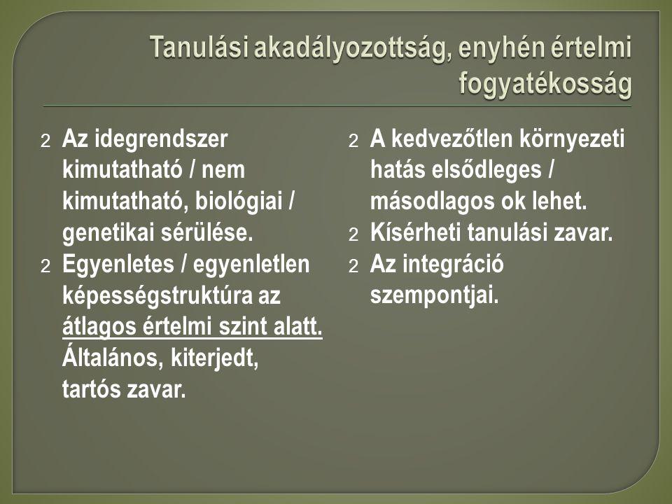 2 Az idegrendszer kimutatható / nem kimutatható, biológiai / genetikai sérülése.