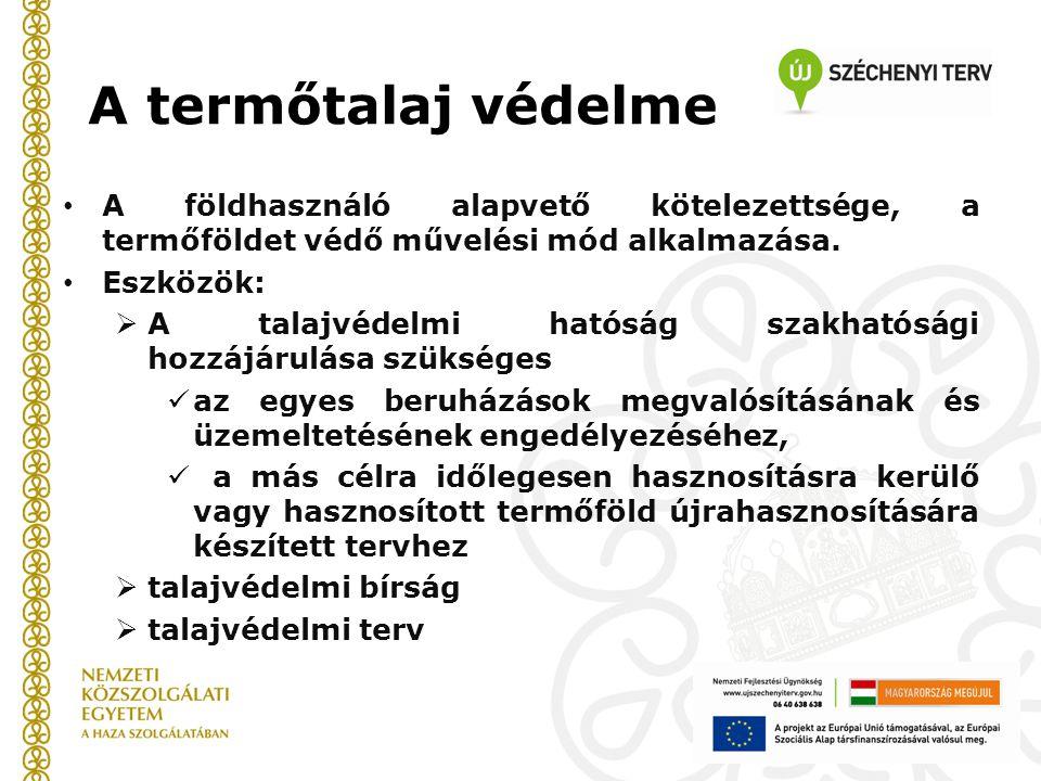 A termőtalaj védelme • A földhasználó alapvető kötelezettsége, a termőföldet védő művelési mód alkalmazása. • Eszközök:  A talajvédelmi hatóság szakh