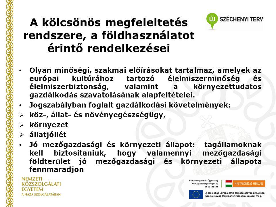 A kölcsönös megfeleltetés rendszere, a földhasználatot érintő rendelkezései • Olyan minőségi, szakmai előírásokat tartalmaz, amelyek az európai kultúr